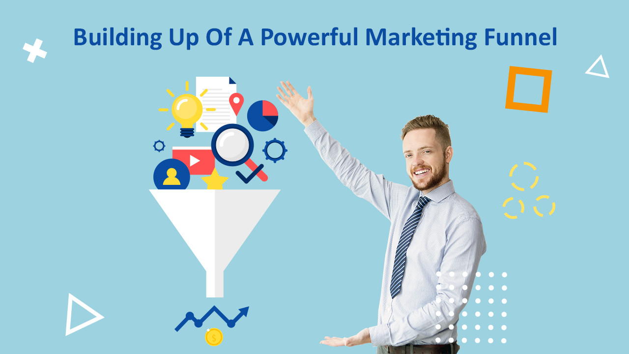 Building Up Of A Powerful Marketing Funnel