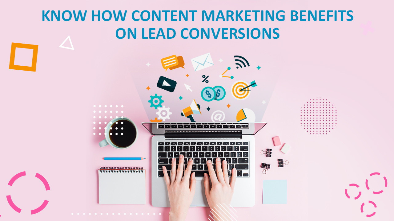 Role of content marketing on lead conversions.
