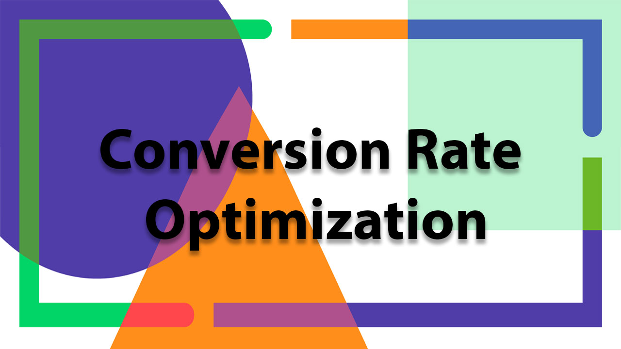 Have Your Conversion Rate Optimization in Place for Effective Conversions.