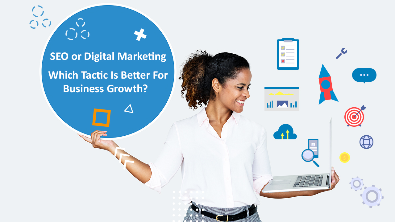 Which Marketing Tactic Is Better? SEO or Digital Marketing?